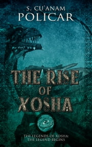 The Rise of Xosha ebook by S. Cu'Anam Policar
