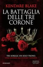 La battaglia delle tre corone ebook by Kendare Blake
