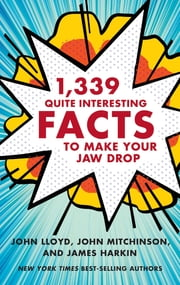 1,339 Quite Interesting Facts to Make Your Jaw Drop ebook by John Lloyd,John Mitchinson,James Harkin