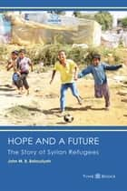 Hope and a Future: The Story of Syrian Refugees - Refugee Rights Series, #3 ebook by John M. B. Balouziyeh, Esq.