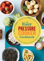 The Easy Pressure Cooker Cookbook ebook by Diane Phillips