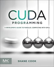 CUDA Programming - A Developer's Guide to Parallel Computing with GPUs ebook by Shane Cook