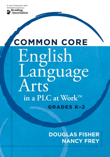 "Common Core English Language Arts in a PLC at Workâ""¢, Grades K-2 ebook by Douglas Fisher,Nancy Frey"