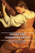 On Art and Connoisseurship ebook by Max J. Friedlander