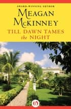 Till Dawn Tames the Night ebook by Meagan McKinney