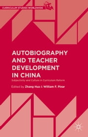 Autobiography and Teacher Development in China - Subjectivity and Culture in Curriculum Reform ebook by W. Pinar,Zhang Hua