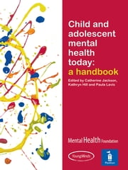 Child and Adolescent Mental Health Today: A handbook ebook by Catherine Jackson,Kathryn Hill,Paula Lavis