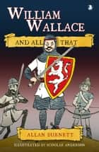 William Wallace and All That ebook by Allan Burnett, Scoular Anderson