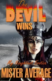 The Devil Wins: My Naughtiest Erotica ebook by Mister Average