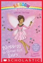 Blossom the Flower Girl Fairy (Rainbow Magic: Special Edition) ebook by Daisy Meadows