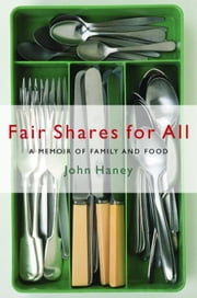 Fair Shares for All - A Memoir of Family and Food ebook by John Haney