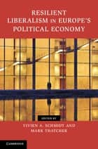 Resilient Liberalism in Europe's Political Economy ebook by Vivien A. Schmidt,Mark Thatcher