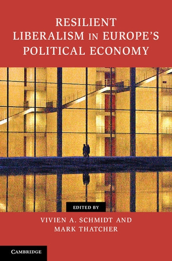 Resilient Liberalism in Europe's Political Economy eBook by
