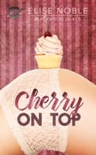 Cherry on Top ebook by Elise Noble