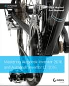 Mastering Autodesk Inventor 2016 and Autodesk Inventor LT 2016 - Autodesk Official Press ebook by Paul Munford, Paul Normand