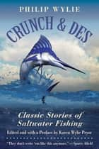 Crunch & Des - Classic Stories of Saltwater Fishing ebook by Philip Wylie, Karen Wylie Pryor, Karen Wylie Pryor