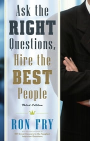 Ask the Right Questions, Hire the Best People, Third Edition ebook by Ron Fry