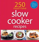 250 Must-have Slow Cooker Recipes ebook by Murdoch Books