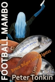 Football Mambo - Bruce Bilger Investigates ebook by Peter Tonkin