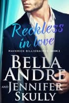 Reckless In Love: The Maverick Billionaires, Book 2 ebook by