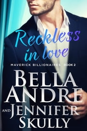 Reckless In Love: The Maverick Billionaires, Book 2 ebook by Bella Andre,Jennifer Skully