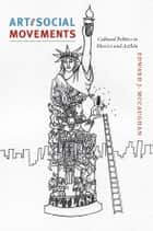 Art and Social Movements - Cultural Politics in Mexico and Aztlán ebook by Edward J. McCaughan
