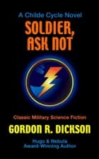 Soldier, Ask Not ebook by Gordon R. Dickson