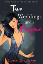 Two Weddings and a Fugitive - The Chanel Series ebook by Donna Joy Usher