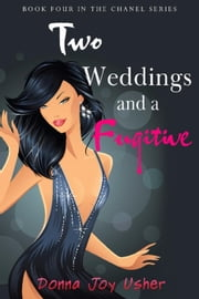 Two Weddings and a Fugitive - The Chanel Series, #4 ebook by Donna Joy Usher
