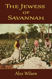 The Jewess of Savannah ebook by Alex Wilson