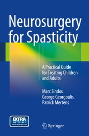 Neurosurgery for Spasticity - A Practical Guide for Treating Children and Adults ebook by Marc Sindou,George Georgoulis,Patrick Mertens