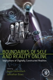 Boundaries of Self and Reality Online - Implications of Digitally Constructed Realities ebook by Kobo.Web.Store.Products.Fields.ContributorFieldViewModel
