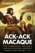 Ack-Ack Macaque: The Complete Trilogy ebook by Gareth L. Powell