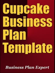 Cupcake Business Plan Template (Including 6 Special Bonuses) ebook by Business Plan Expert