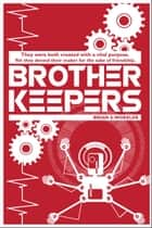 Brother Keepers ebook by Brian S. Wheeler