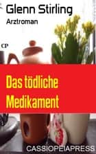 Das tödliche Medikament - Arztroman ebook by Glenn Stirling