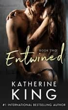 Entwined Book Two - Entwined, #2 ebook by Katherine King