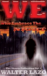 We Who Embrace The Night ebook by Walter Lazo