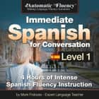 Automatic Fluency® Immediate Spanish for Conversation Level 1 - 4 Hours of Intense Spanish Conversation Instruction audiobook by