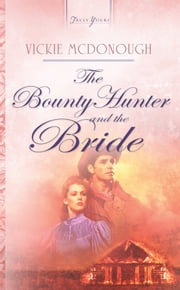 The Bounty Hunter And The Bride ebook by Vickie McDonough