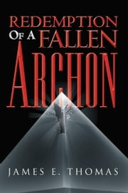 Redemption Of A Fallen Archon ebook by James E. Thomas