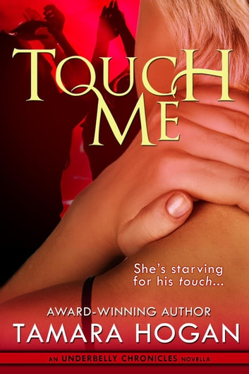 Touch Me - Underbelly Chronicles, #2.5 ebook by Tamara Hogan