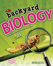 Backyard BIOLOGY - Investigate Habitats Outside Your Door with 25 Projects ebook by Donna Latham,Beth Hetland