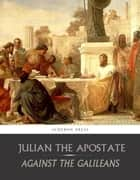 Against the Galileans ebook by Julian the Apostate