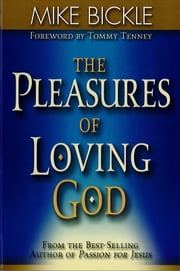 The Pleasure of Loving God - A Call to Accept God's All-Encompassing Love for You ebook by Mike Bickle