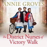 The District Nurses of Victory Walk (The District Nurse, Book 1) audiobook by Annie Groves
