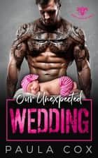 Our Unexpected Wedding - Black Legion MC, #2 ebook by Paula Cox