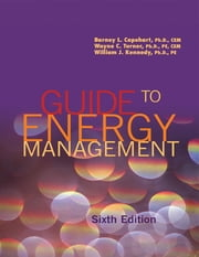 Guide to Energy Management, 6th edition ebook by Barney L. Capehart, Ph.D. CEM,Wayne C. Turner, Ph.D. PE CEM,William J. Kennedy, Ph.D. PE