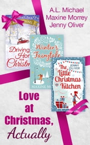 Love At Christmas, Actually: The Little Christmas Kitchen / Driving Home for Christmas / Winter's Fairytale ebook by Jenny Oliver, A. L. Michael, Maxine Morrey