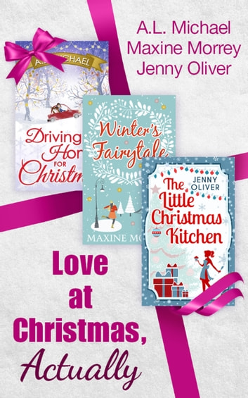 Love At Christmas, Actually: The Little Christmas Kitchen / Driving Home for Christmas / Winter's Fairytale ebook by Jenny Oliver,A. L. Michael,Maxine Morrey
